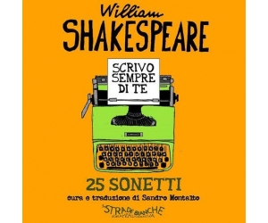 WILLIAM SHAKESPEARE SCRIVO SEMPRE DI TE - 25 SONETTI